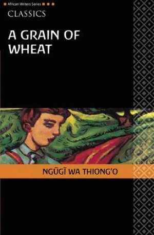 Book Cover of A Grain Of Wheat by Ngugi Wa Thiong'o
